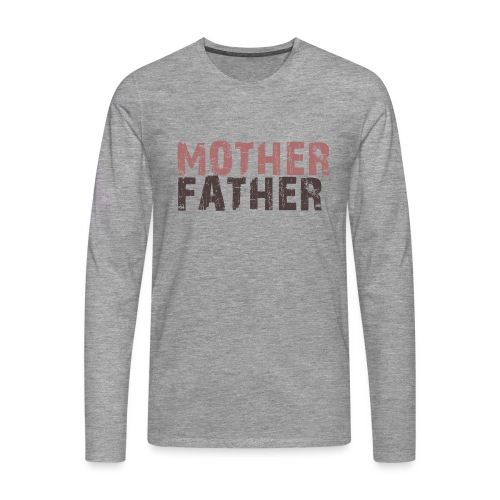 MOTHER FATHER - Men's Premium Longsleeve Shirt