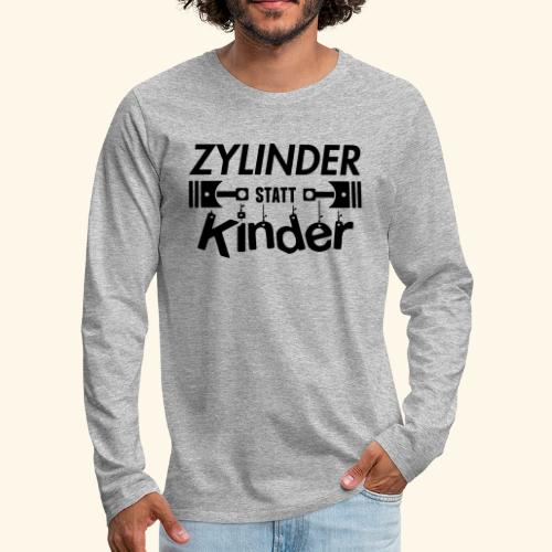 Zylinder Statt Kinder - Männer Premium Langarmshirt