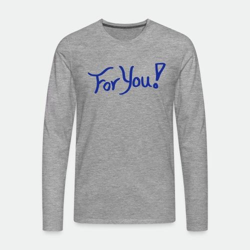 for you! - Men's Premium Longsleeve Shirt