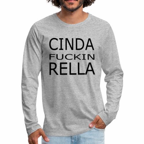Cinda fuckin Rella - Männer Premium Langarmshirt