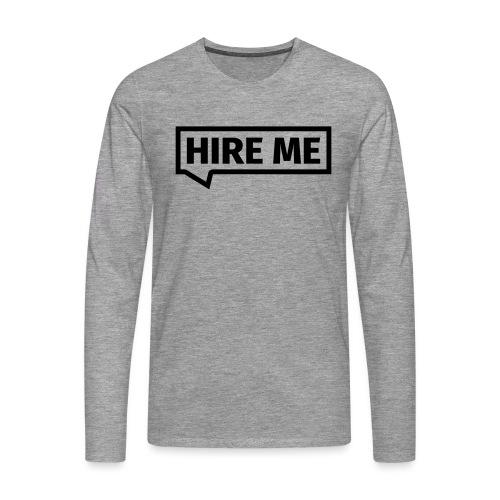 HIRE ME! (callout) - Men's Premium Longsleeve Shirt