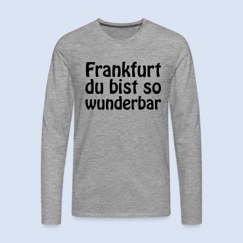 FRANKFURT Du bist so - Männer Premium Langarmshirt