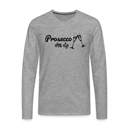 Prosecco what else / Partyshirt / Mädelsabend - Männer Premium Langarmshirt