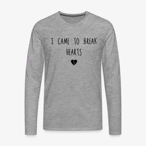 I came to break Hearts - Männer Premium Langarmshirt