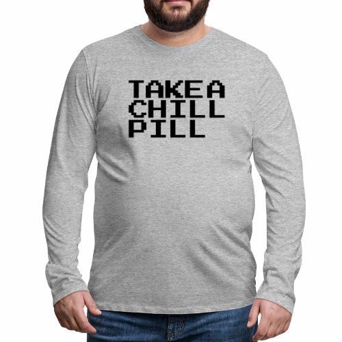 TAKE A CHILL PILL - Men's Premium Longsleeve Shirt