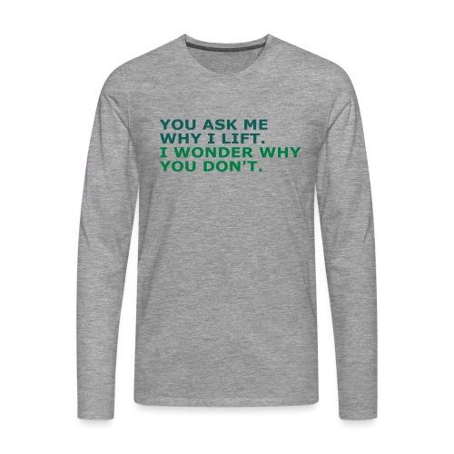 Ask me why i Lift, Training, Fitness, Crossfit, - Männer Premium Langarmshirt