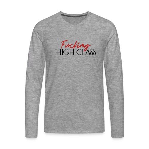 Fucking high class - Men's Premium Longsleeve Shirt