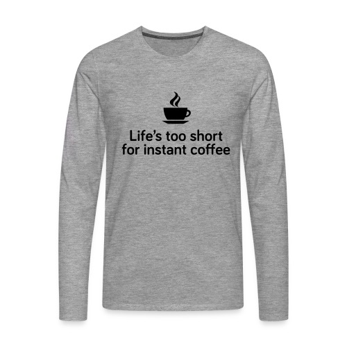Life's too short for instant coffee - large - Men's Premium Longsleeve Shirt