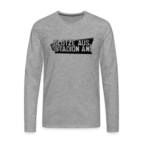 GLOTZE AUS, STADION AN! - Männer Premium Langarmshirt