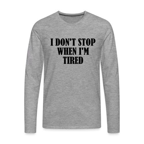 I Dont Stop When im Tired, Fitness, No Pain, Gym - Männer Premium Langarmshirt
