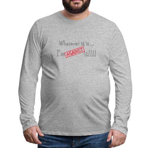 Against it - Men's Premium Longsleeve Shirt