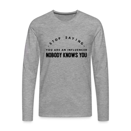 Influencer ? Nobody knows you - Men's Premium Longsleeve Shirt