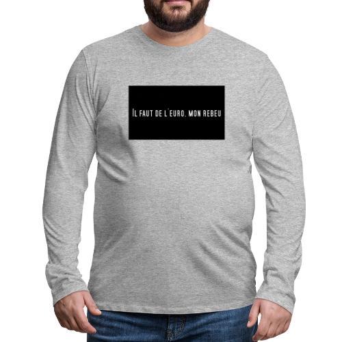 IL FAUT DE L 'EURO' MON REBEU - Herre premium T-shirt med lange ærmer