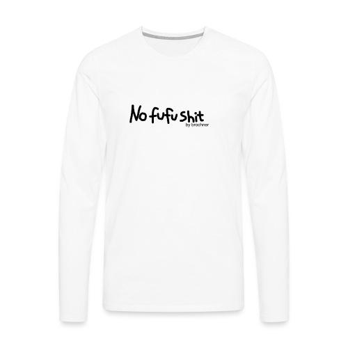 no fufu shit by brochner - Herre premium T-shirt med lange ærmer