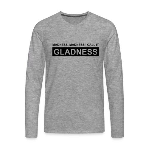 madness, madness, i call it gladness - Männer Premium Langarmshirt