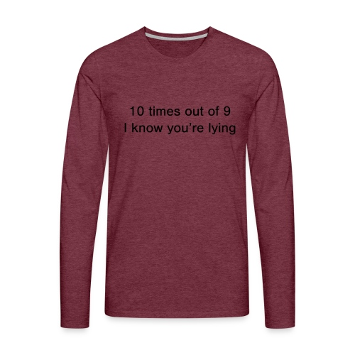Lying 10 times out of 9 - Men's Premium Longsleeve Shirt