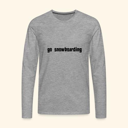 go snowboarding t-shirt geschenk idee - Männer Premium Langarmshirt