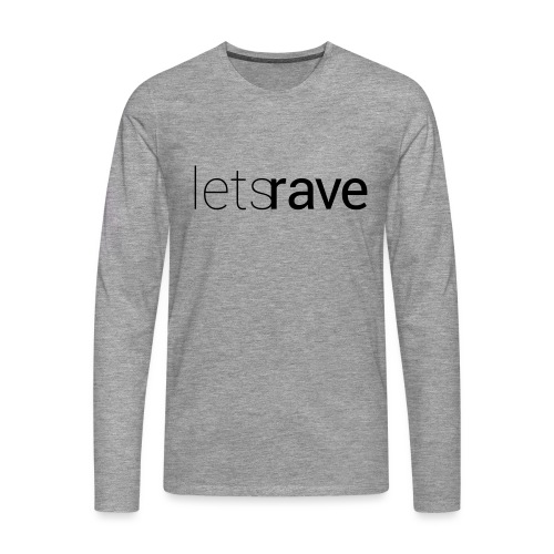 letsrave - Männer Premium Langarmshirt