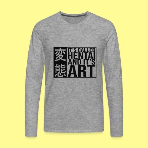 It's called HENTAI and it's ART - Maglietta Premium a manica lunga da uomo