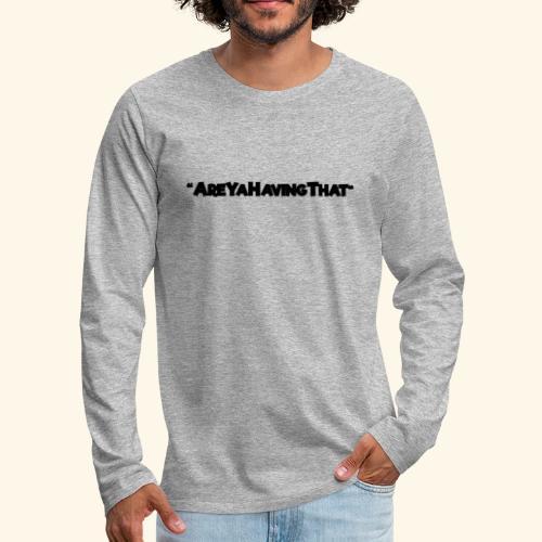 AREYAHAVINGTHAT BLACK FOR - Men's Premium Longsleeve Shirt