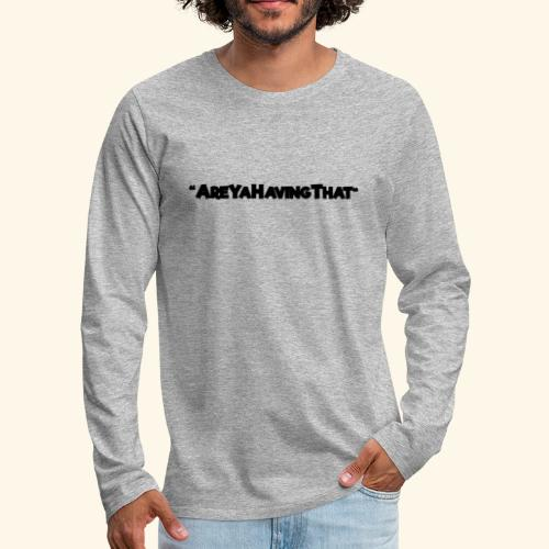 AREYAHAVINGTHAT BLACK FOR - Men's Premium Longsleeve Shirt