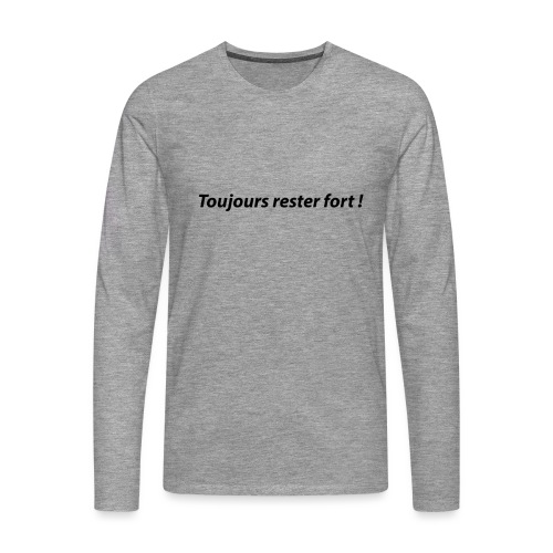 Toujours rester fort ! - T-shirt manches longues Premium Homme