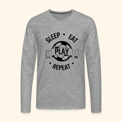 FOOTBALL soccer - Eat sleep play repeat - ballon - T-shirt manches longues Premium Homme