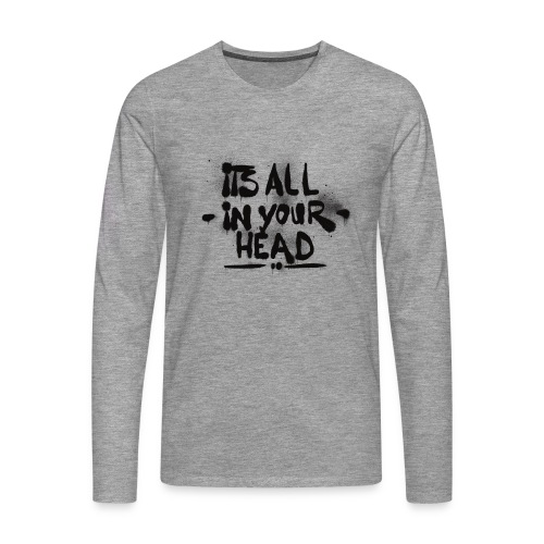 It s All In Your Head - Herre premium T-shirt med lange ærmer