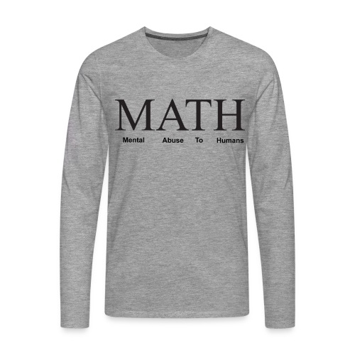 Math mental abuse to humans shirt - Men's Premium Longsleeve Shirt