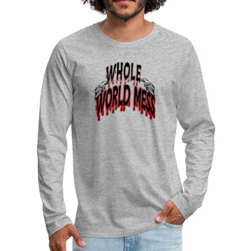 whole world mess - Men's Premium Longsleeve Shirt