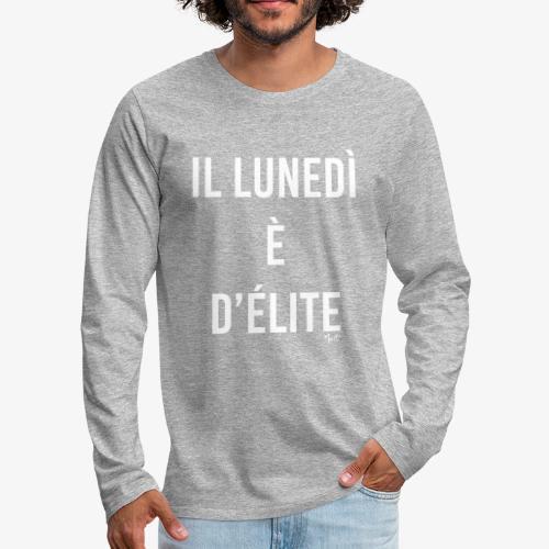 il lunedi è d'élite - Maglietta Premium a manica lunga da uomo