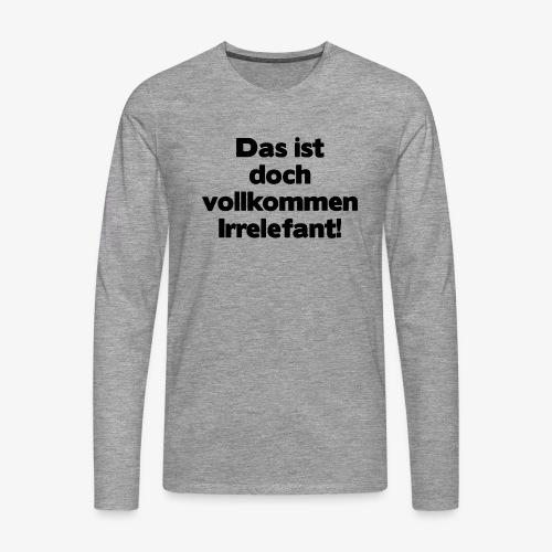 Irrelefant schwarz - Männer Premium Langarmshirt