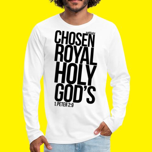 Chosen Royal Holy God's - 1st Peter 2: 9 - Men's Premium Longsleeve Shirt