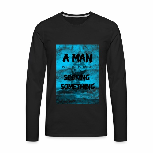 A man is not old as long as he is seeking somethin - T-shirt manches longues Premium Homme