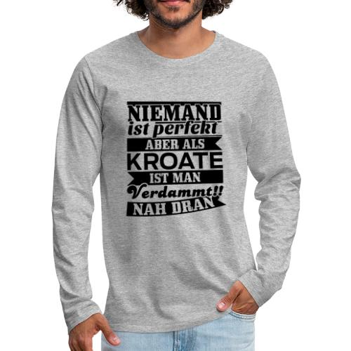 Niemand ist perfekt, als Kroate schon - Männer Premium Langarmshirt