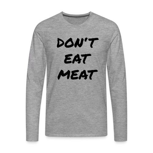 Dont Eat Meat - Männer Premium Langarmshirt