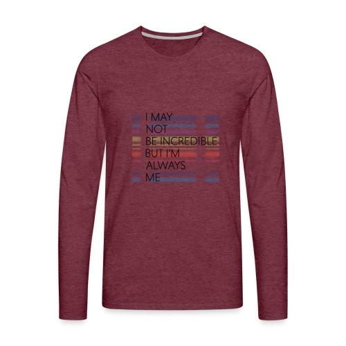 I may not be incredible - Herre premium T-shirt med lange ærmer