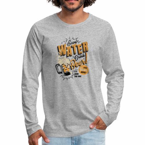 Save Water Drink Beer Drink water instead of beer - Men's Premium Longsleeve Shirt