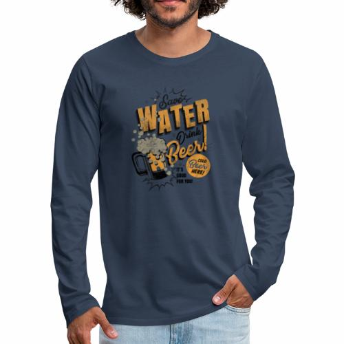 Save Water Drink Beer Trinke Wasser statt Bier - Men's Premium Longsleeve Shirt