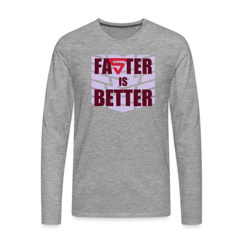 Faster is Better - T-shirt manches longues Premium Homme