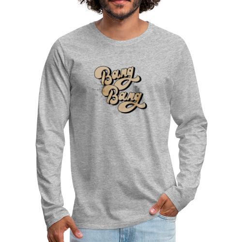 BANG BANG ! - T-shirt manches longues Premium Homme