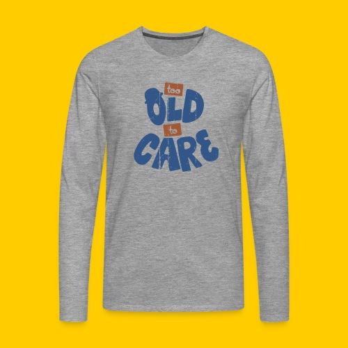 Too old to care - Långärmad premium-T-shirt herr