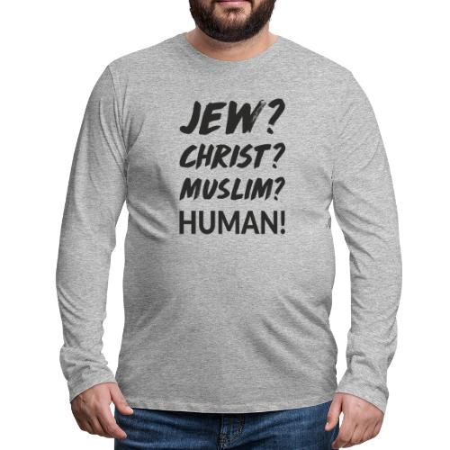 Jew? Christ? Muslim? Human! - Männer Premium Langarmshirt