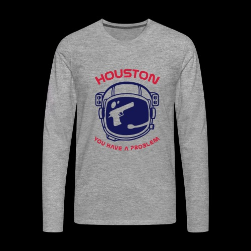 Houston You have a problem - Men's Premium Longsleeve Shirt