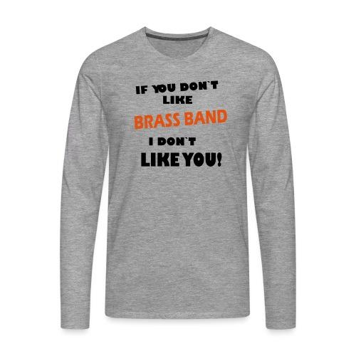 If you don`t like Brass Band - Premium langermet T-skjorte for menn