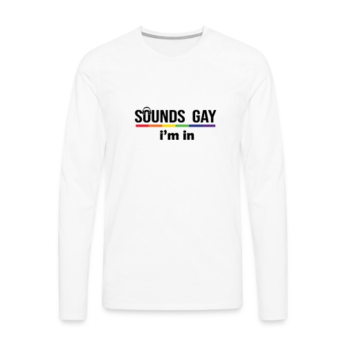 Sounds Gay I m In - Miesten premium pitkähihainen t-paita