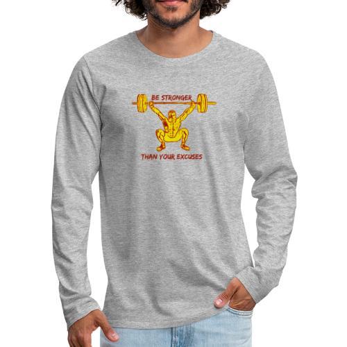 Be Stronger Than Your Excuses - Maglietta Premium a manica lunga da uomo