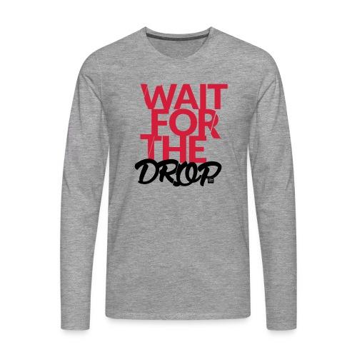 Wait for the Drop - Party - Männer Premium Langarmshirt