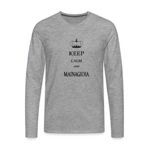 keep calm mainagioia-01 - Maglietta Premium a manica lunga da uomo