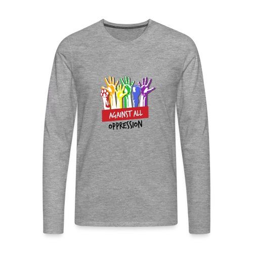 Against All Oppression - Mannen Premium shirt met lange mouwen